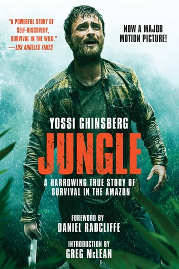 Jungle (Movie Tie-In Edition) - A Harrowing True Story of Survival in the Amazon ebook by Yossi Ghinsberg