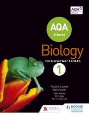 AQA A Level Biology Student Book 1 ebook by Pauline Lowrie,Mark Smith
