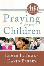 Praying for Your Children: (The How to Pray Series) ebook by