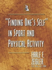 """Finding One's Self"" in Sport and Physical Activity ebook by Earle F. Zeigler"