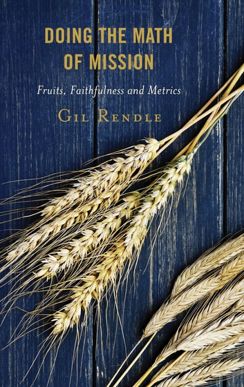 Doing the Math of Mission - Fruits, Faithfulness, and Metrics ebook by Gil Rendle