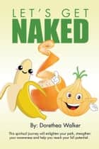 Let's get naked ebook by Dorethea Walker