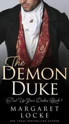 The Demon Duke: A Regency Historical Romance - Put Up Your Dukes, #1 ebook by Margaret Locke