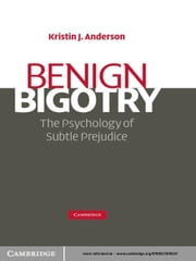 Benign Bigotry - The Psychology of Subtle Prejudice ebook by Kristin J. Anderson