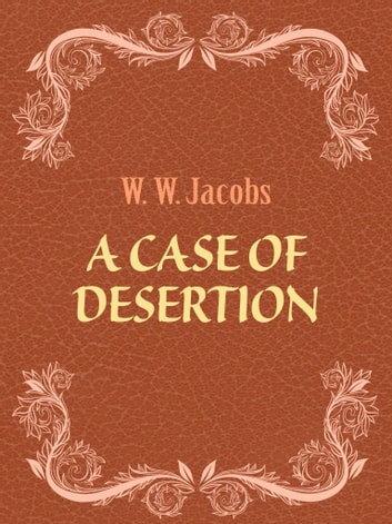 A Case of Desertion ebook by W. W. Jacobs