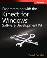 Programming with the Kinect for Windows Software Development Kit ebook by David Catuhe