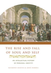 The Rise and Fall of Soul and Self - An Intellectual History of Personal Identity ebook by Raymond Martin,John Barresi