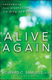 Alive Again - Recovering from Alcoholism and Drug Addiction ebook by Howard C. Samuels,Jane O'Boyle