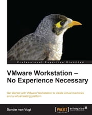 VMware Workstation - No Experience Necessary ebook by Sander van Vugt