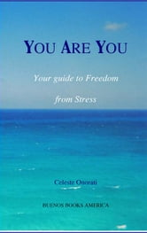 YOU ARE YOU, Your guide to Freedom from Stress ebook by ONORATI, Celeste,