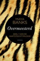 Overmeesterd ebook door Maya Banks, Textcase