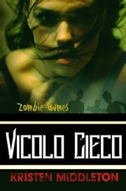 Zombie Games (Vicolo Cieco) ebook by Kristen Middleton