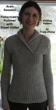 Aran Sweater Fisherman's Pullover with Shawl Collar Knitting Pattern ebook by Tracy Zhang