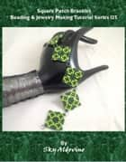 Square Patch Bracelet Beading & Jewelry Making Tutorial Series T118 ebook by XQ Designs