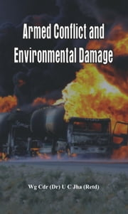 Armed Conflict and Environmental Damage ebook by U C Jha