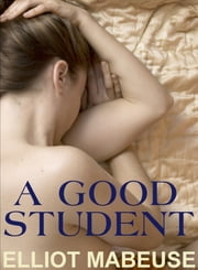 A Good Student ebook by Elliot Mabeuse