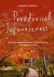 Paradoxical Japaneseness - Cultural Representation in 21st Century Japanese Cinema ebook by Andrew Dorman