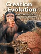 Creation or Evolution: Does It Really Matter What You Believe ebook by United Church of God