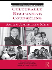 Culturally Responsive Counseling with Asian American Men ebook by William Ming Liu,Derek Kenji Iwamoto,Mark H. Chae