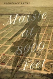 Maisie at 8000 Feet - A Novel ebook by Frederick  Reuss