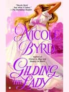 Gilding the Lady ebook by Nicole Byrd