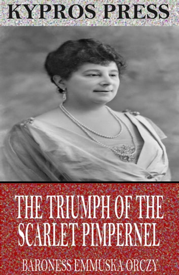 The Triumph Of The Scarlet Pimpernel Ebook By Baroness Emmuska Orczy