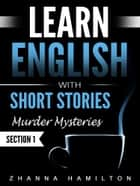 Learn English with Short Stories: Murder Mysteries - Section 1 ebook by Zhanna Hamilton