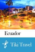 Ecuador Travel Guide - Tiki Travel eBook by Tiki Travel