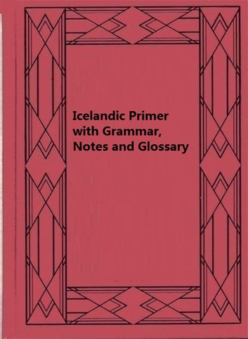 Icelandic Primer with Grammar, Notes and Glossary ebook by Henry Sweet