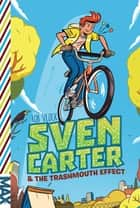 Sven Carter & the Trashmouth Effect ebook by Rob Vlock