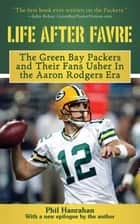 Life After Favre - A Season of Change with the Green Bay Packers and their Fans ebook by