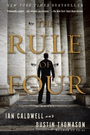 The Rule of Four - A Novel ebook by Ian Caldwell,Dustin Thomason