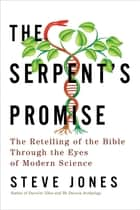 The Serpent's Promise: The Bible Interpreted Through Modern Science ebook by Steve Jones