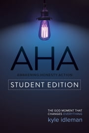AHA Student Edition - The God Moment That Changes Everything ebook by Kyle Idleman,Jeremy V. Jones