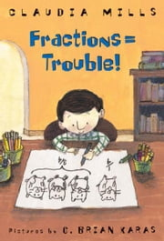 Fractions = Trouble! ebook by Claudia Mills,G. Brian Karas
