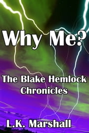 Why Me? Book 2 The Blake Hemlock Chronicles ebook by L.K. Marshall