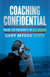 Coaching Confidential - Inside the Fraternity of NFL Coaches ebook by Gary Myers