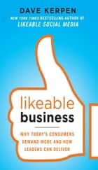 Likeable Business: Why Today's Consumers Demand More and How Leaders Can Deliver ebook by Dave Kerpen, Theresa Braun, Valerie Pritchard