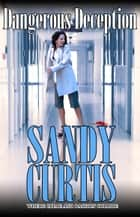 Dangerous Deception ebook by Sandy Curtis