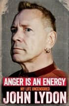 Anger is an Energy: My Life Uncensored ebook by John Lydon