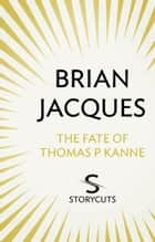 The Fate of Thomas P Kanne (Storycuts) ebook by Brian Jacques