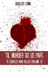 'Til Murder Do Us Part - 15 Couples Who Killed (Volume 3) ebook by William Webb