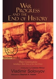 War, Progress, and the End of History - Three Conversations, Including a Short Tale of the Antichrist ebook by Vladimir Solovyov