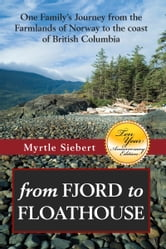 From Fjord to Floathouse One Family's Journey From the Farmlands of Norway to the Coast of British Columbia ebook by Myrtle Siebert