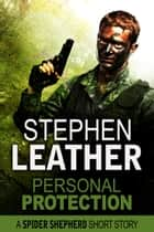 Personal Protection (A Spider Shepherd Short Story) ebook by Stephen Leather
