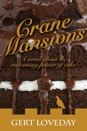 Crane Mansions: A novel about the redeeming power of cake ebook by Gert Loveday