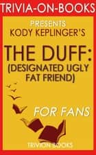 The DUFF: By Kody Keplinger (Trivia-On-Books) ebook by Trivion Books