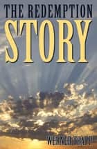 The Redemption Story ebook by Werner Trapp