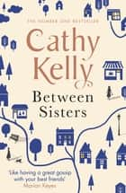 Between Sisters - A warm, wise story about family and friendship from the #1 Sunday Times bestseller ebook by