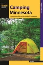 Camping Minnesota - A Comprehensive Guide to Public Tent and RV Campgrounds ebook by Amy Rea
